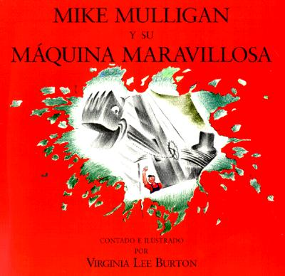 Mike Mulligan y su maquina maravillosa/ Mike Mulligan and His Steam Shovel By Burton, Virginia Lee/ Canetti, Yanitzia (TRN)